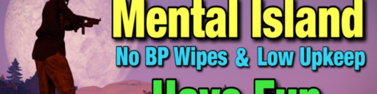 [EU/UK] Mental Island | No BP Wipes | Low Upkeep | No Team Limi